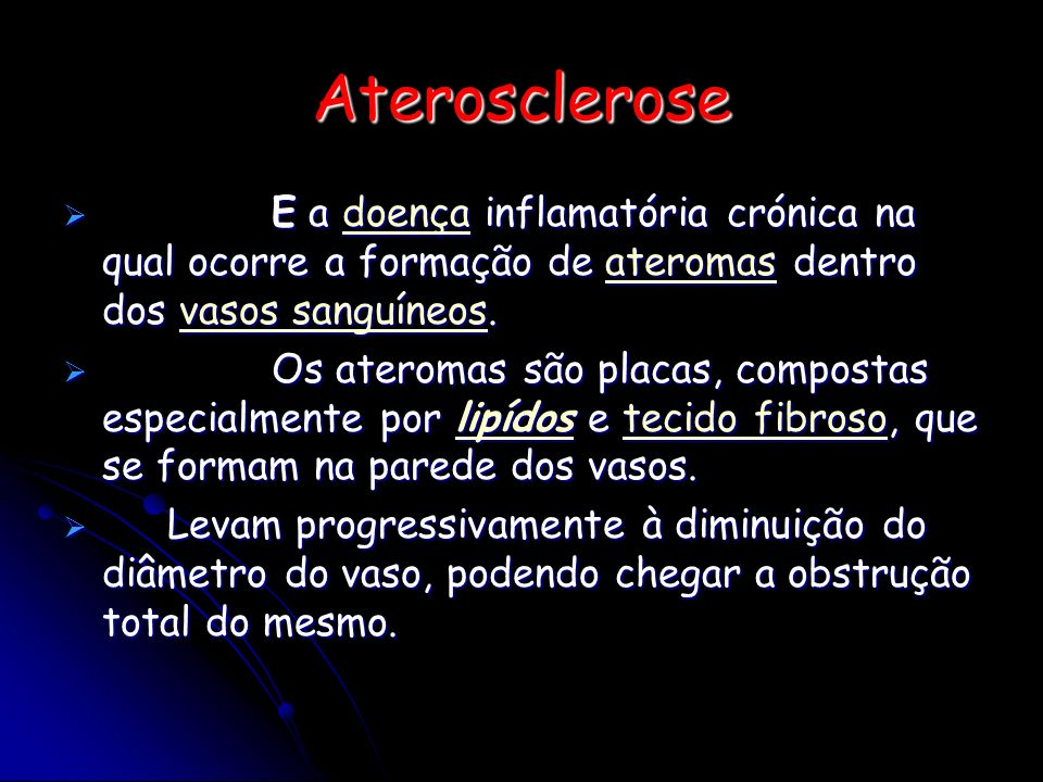 Aterosclerose E a doença inflamatória crónica na qual ocorre a formação de ateromas dentro dos vasos sanguíneos.