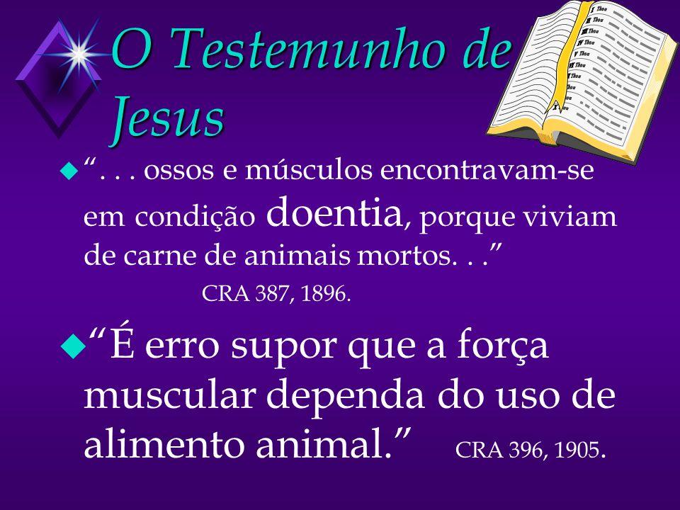 O Testemunho de Jesus . . . ossos e músculos encontravam-se em condição doentia, porque viviam de carne de animais mortos. . . CRA 387, 1896.