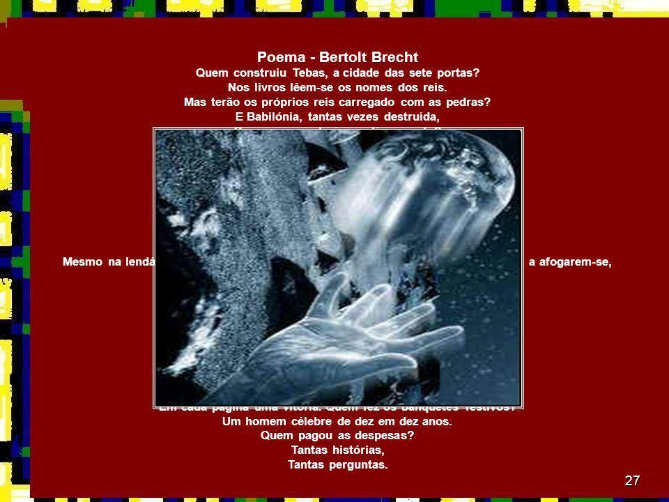 Poema - Bertolt Brecht Quem construiu Tebas, a cidade das sete portas