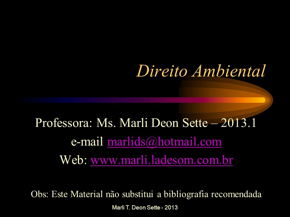 Direito Ambiental Professora: Ms. Marli Deon Sette – 2013.1