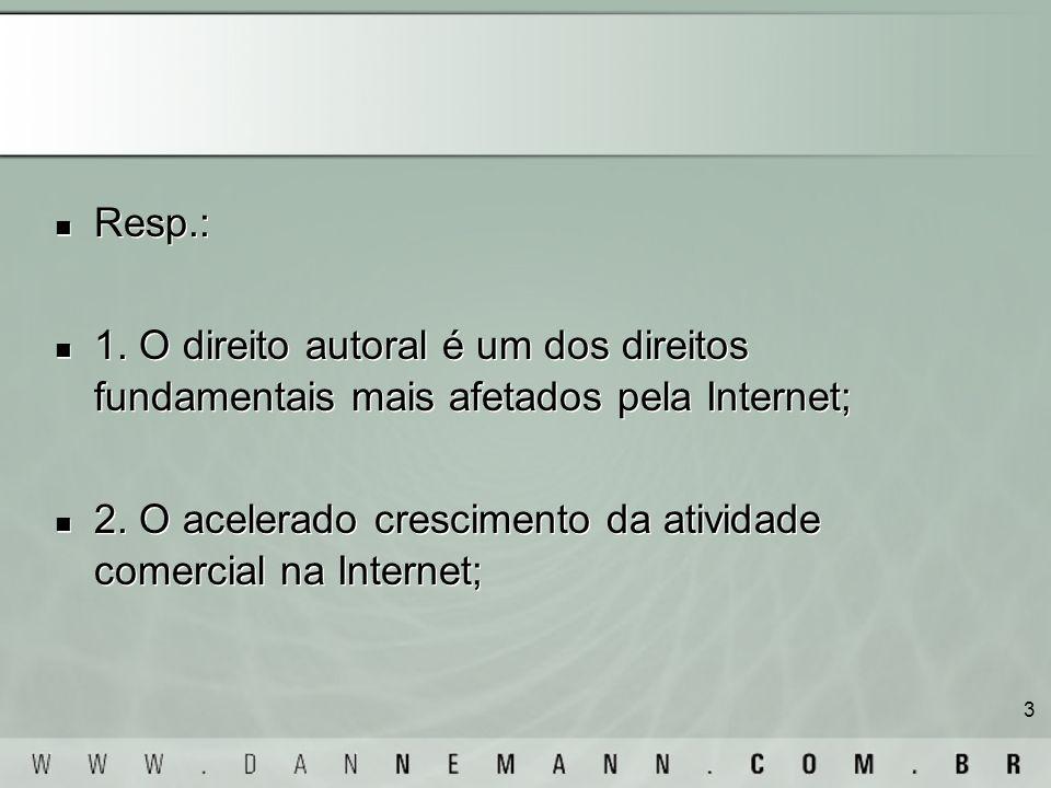 Resp.: 1. O direito autoral é um dos direitos fundamentais mais afetados pela Internet;