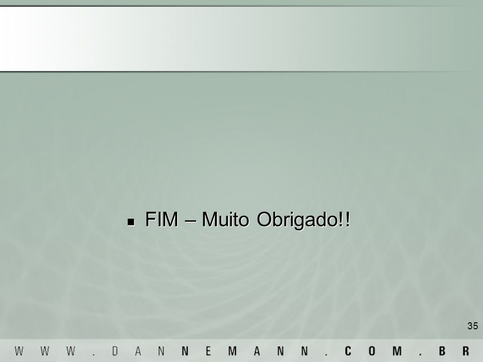 FIM – Muito Obrigado!!