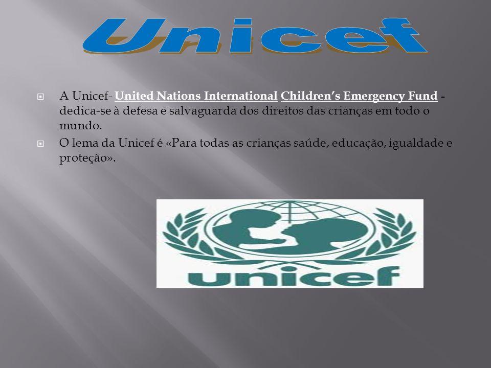 Unicef A Unicef- United Nations International Children's Emergency Fund - dedica-se à defesa e salvaguarda dos direitos das crianças em todo o mundo.