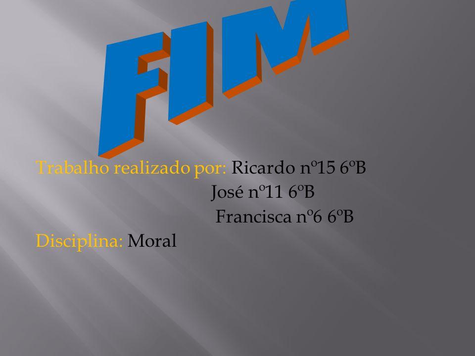 FIM Trabalho realizado por: Ricardo nº15 6ºB José nº11 6ºB