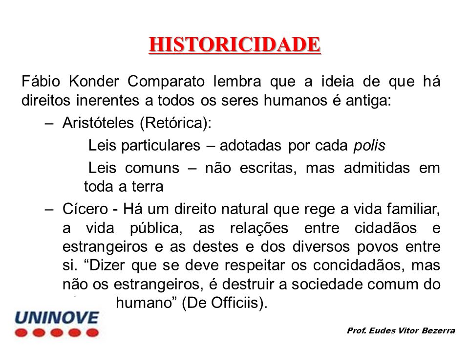 HISTORICIDADE Fábio Konder Comparato lembra que a ideia de que há direitos inerentes a todos os seres humanos é antiga: