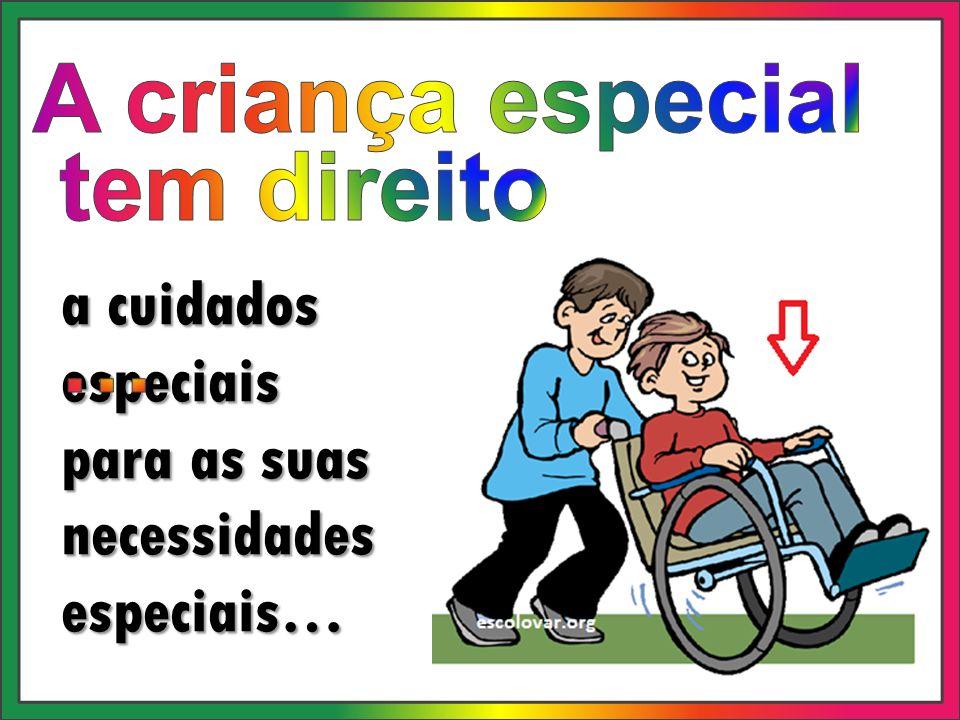 A criança especial tem direito …