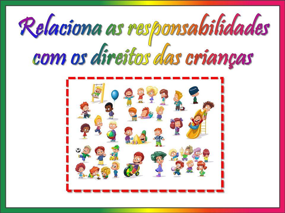 Relaciona as responsabilidades com os direitos das crianças