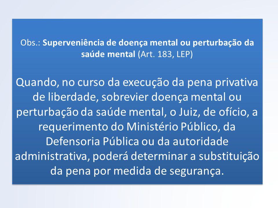 Obs.: Superveniência de doença mental ou perturbação da saúde mental (Art.