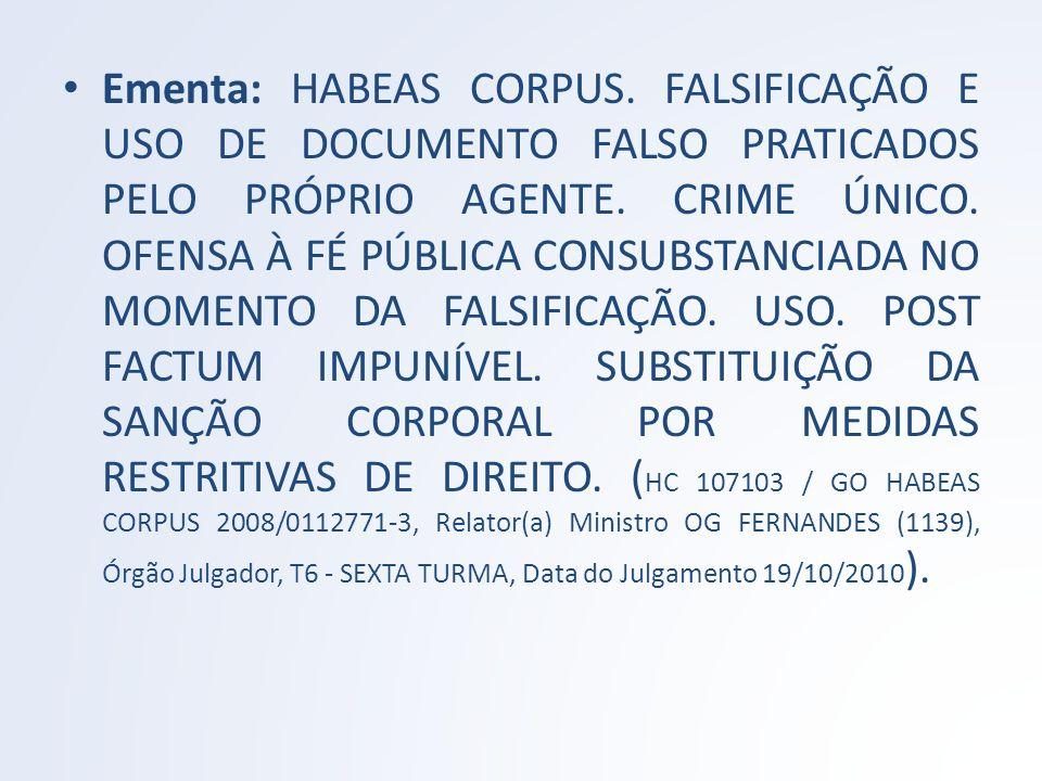 Ementa: HABEAS CORPUS. FALSIFICAÇÃO E USO DE DOCUMENTO FALSO PRATICADOS PELO PRÓPRIO AGENTE.