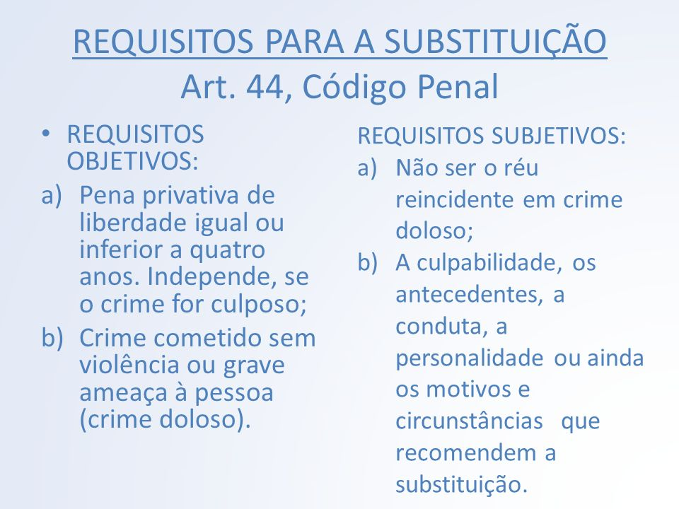 REQUISITOS PARA A SUBSTITUIÇÃO Art. 44, Código Penal
