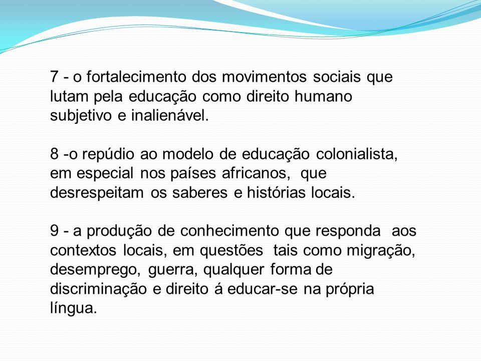 7 - o fortalecimento dos movimentos sociais que lutam pela educação como direito humano subjetivo e inalienável.