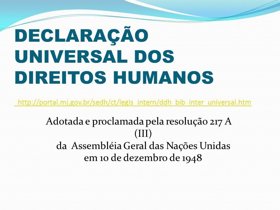 DECLARAÇÃO UNIVERSAL DOS DIREITOS HUMANOS http://portal. mj. gov