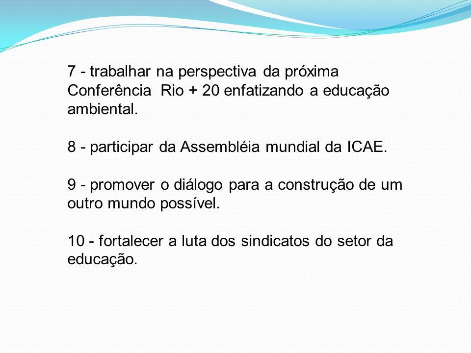 7 - trabalhar na perspectiva da próxima Conferência Rio + 20 enfatizando a educação ambiental.