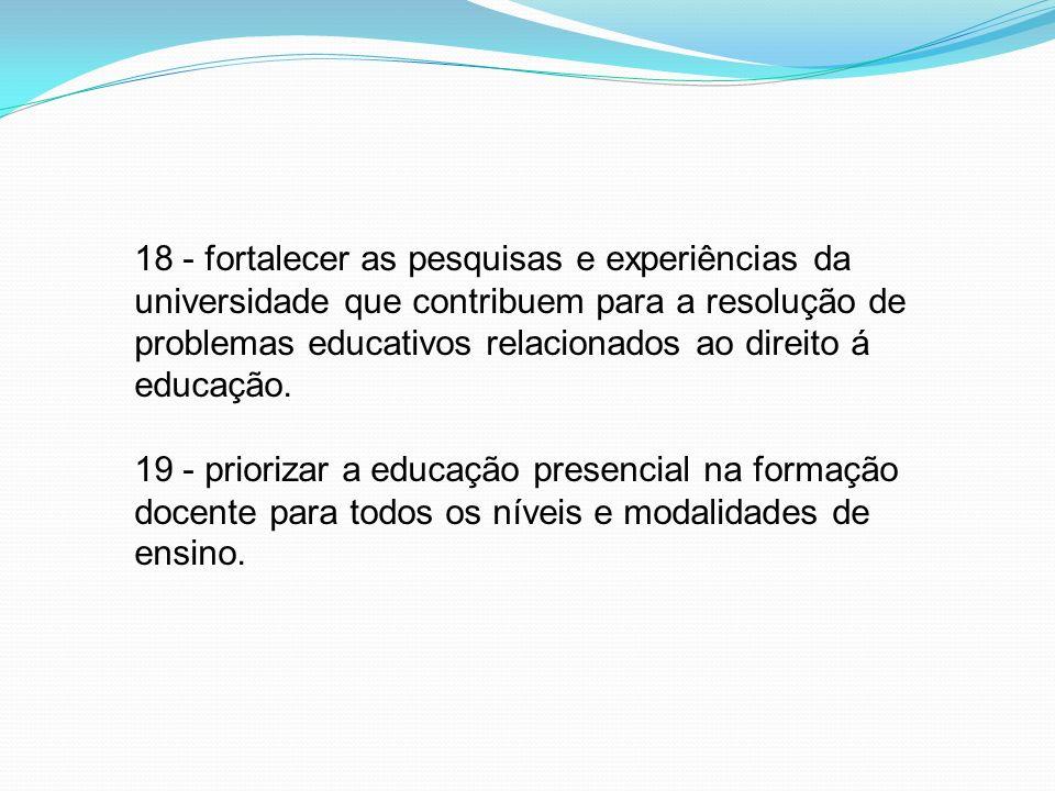 18 - fortalecer as pesquisas e experiências da universidade que contribuem para a resolução de problemas educativos relacionados ao direito á educação.