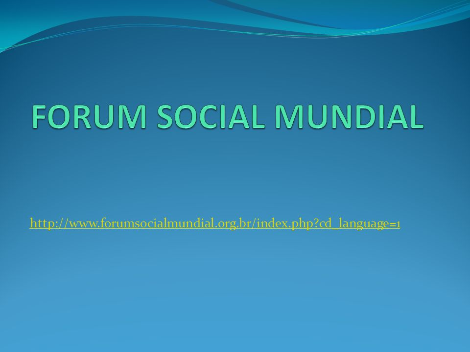 FORUM SOCIAL MUNDIAL http://www.forumsocialmundial.org.br/index.php cd_language=1