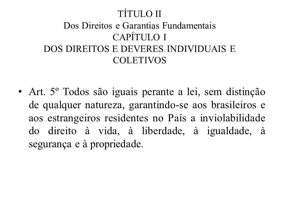 TÍTULO II Dos Direitos e Garantias Fundamentais CAPÍTULO I DOS DIREITOS E DEVERES INDIVIDUAIS E COLETIVOS