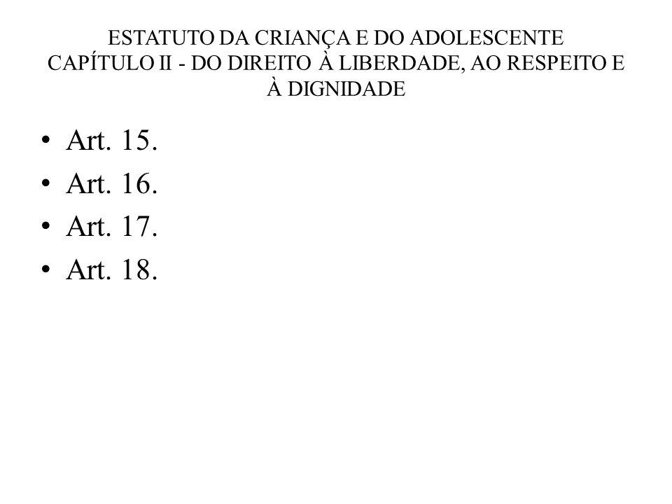 ESTATUTO DA CRIANÇA E DO ADOLESCENTE CAPÍTULO II - DO DIREITO À LIBERDADE, AO RESPEITO E À DIGNIDADE
