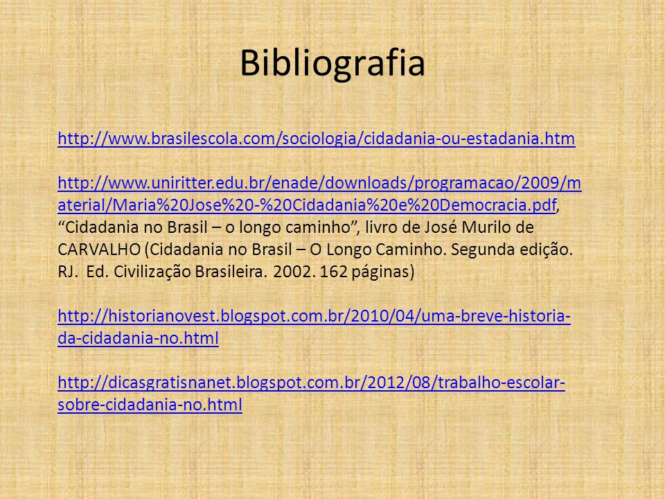 Bibliografia http://www.brasilescola.com/sociologia/cidadania-ou-estadania.htm.