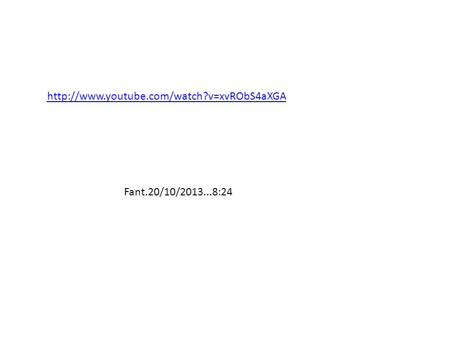 http://www.youtube.com/watch v=xvRObS4aXGA Fant.20/10/2013...8:24