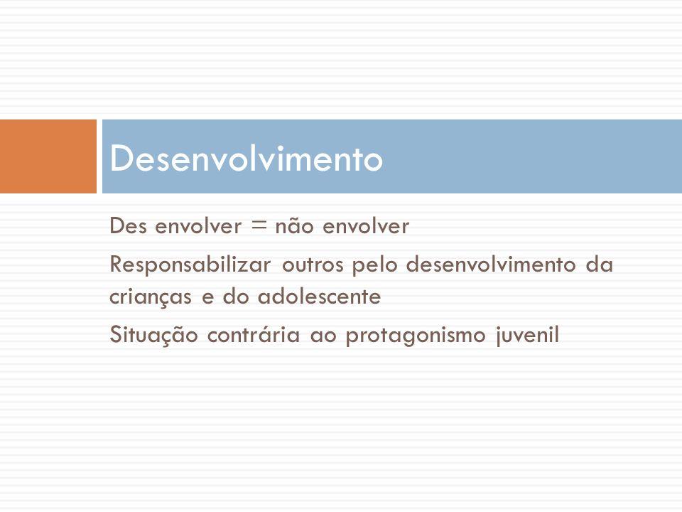 Desenvolvimento Des envolver = não envolver