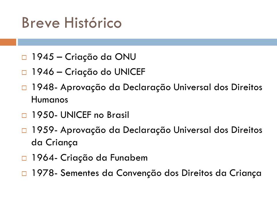 Breve Histórico 1945 – Criação da ONU 1946 – Criação do UNICEF