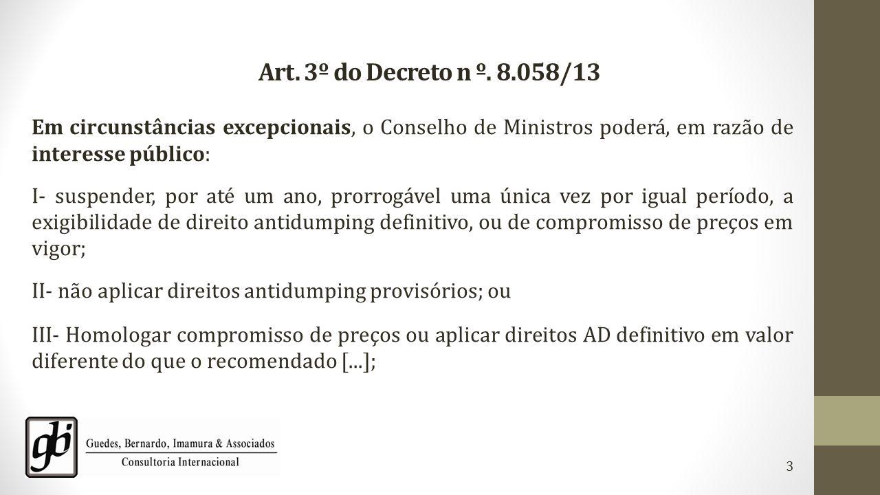 Art. 3º do Decreto n º. 8.058/13 Em circunstâncias excepcionais, o Conselho de Ministros poderá, em razão de interesse público: