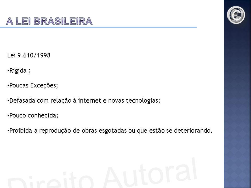 Direito Autoral A Lei brasileira Lei 9.610/1998 Rígida ;