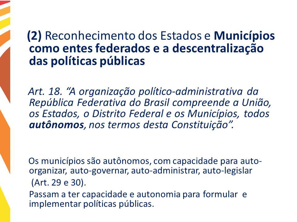 (2) Reconhecimento dos Estados e Municípios como entes federados e a descentralização das políticas públicas
