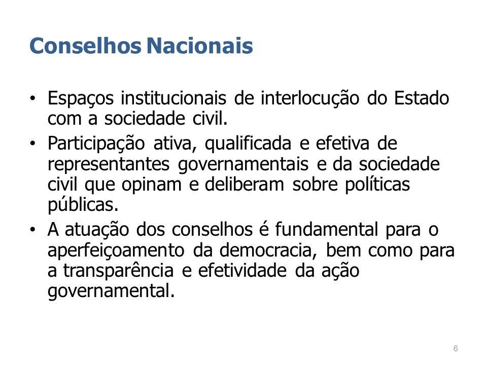 Conselhos Nacionais Espaços institucionais de interlocução do Estado com a sociedade civil.