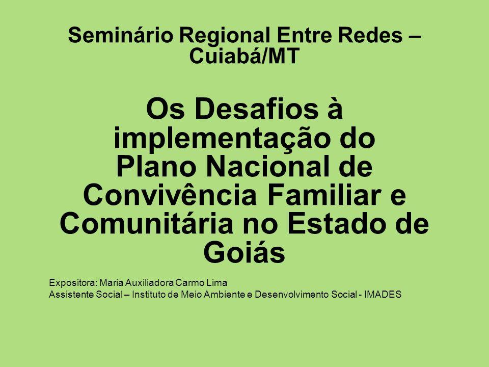 Seminário Regional Entre Redes – Cuiabá/MT Os Desafios à implementação do Plano Nacional de Convivência Familiar e Comunitária no Estado de Goiás
