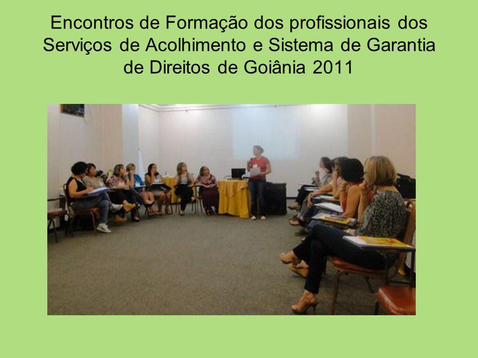 Encontros de Formação dos profissionais dos Serviços de Acolhimento e Sistema de Garantia de Direitos de Goiânia 2011