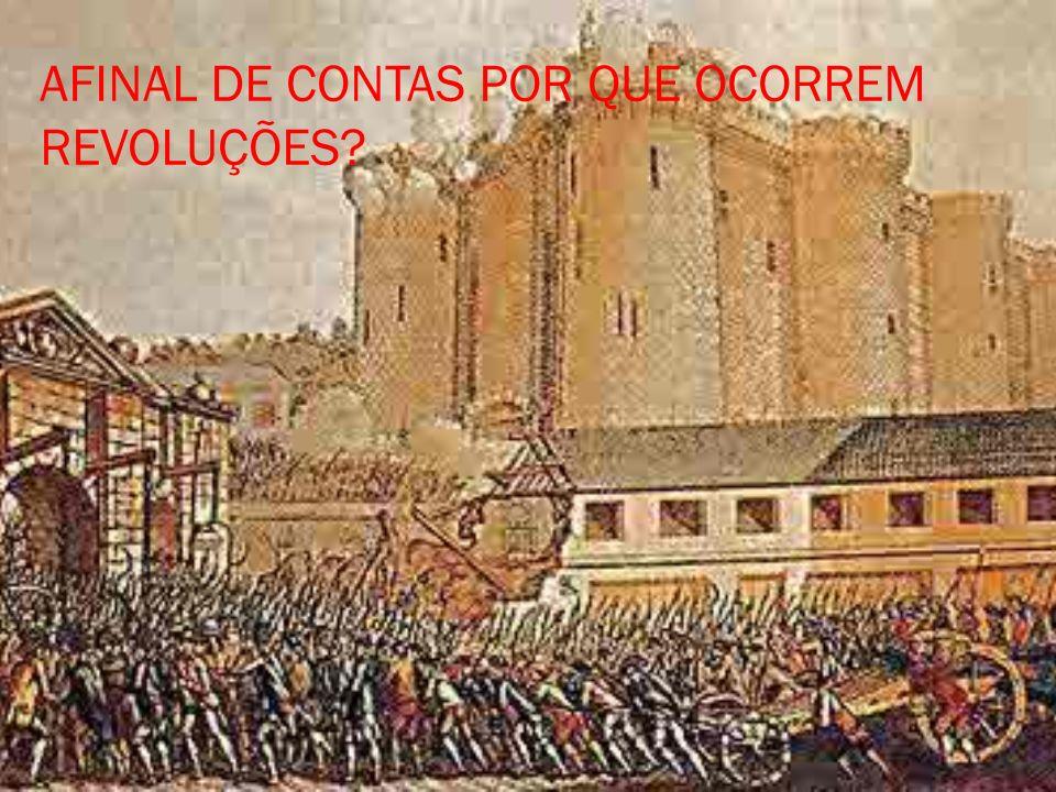 AFINAL DE CONTAS POR QUE OCORREM REVOLUÇÕES