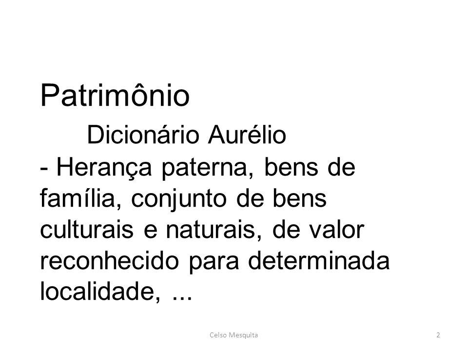 Patrimônio Dicionário Aurélio - Herança paterna, bens de família, conjunto de bens culturais e naturais, de valor reconhecido para determinada localidade, ...