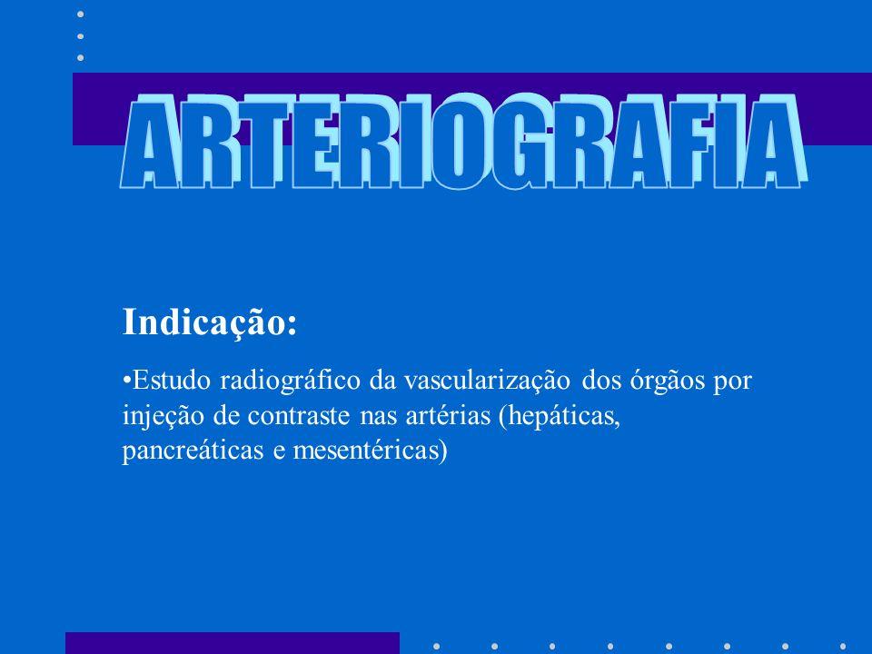 ARTERIOGRAFIA Indicação: