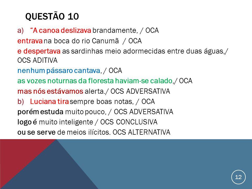 QUESTÃO 10 A canoa deslizava brandamente, / OCA