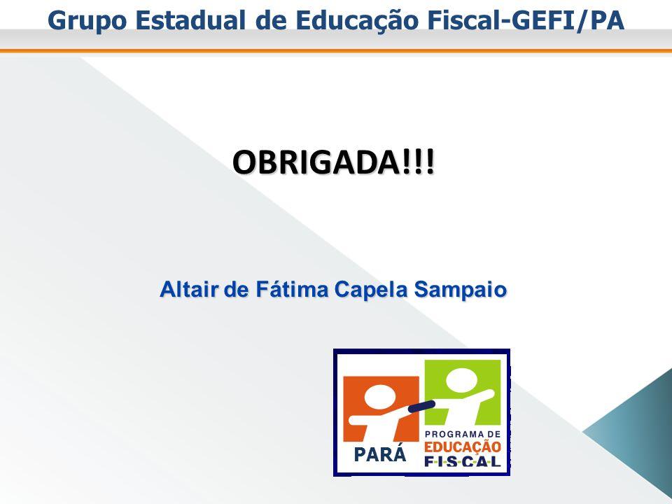 OBRIGADA!!! \ Grupo Estadual de Educação Fiscal-GEFI/PA