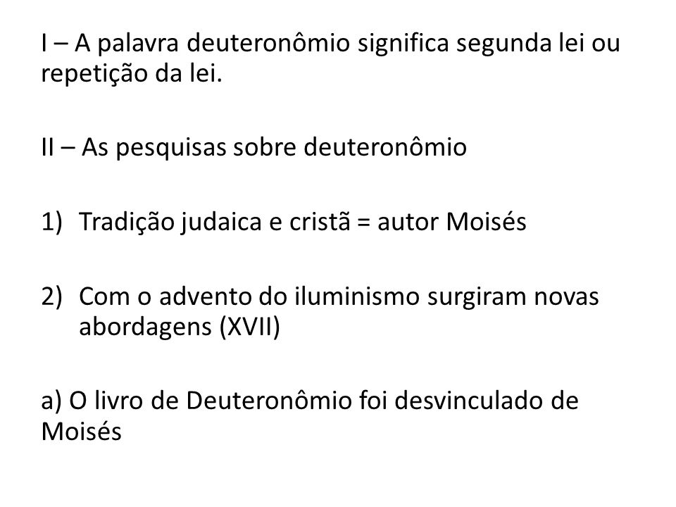 I – A palavra deuteronômio significa segunda lei ou repetição da lei.