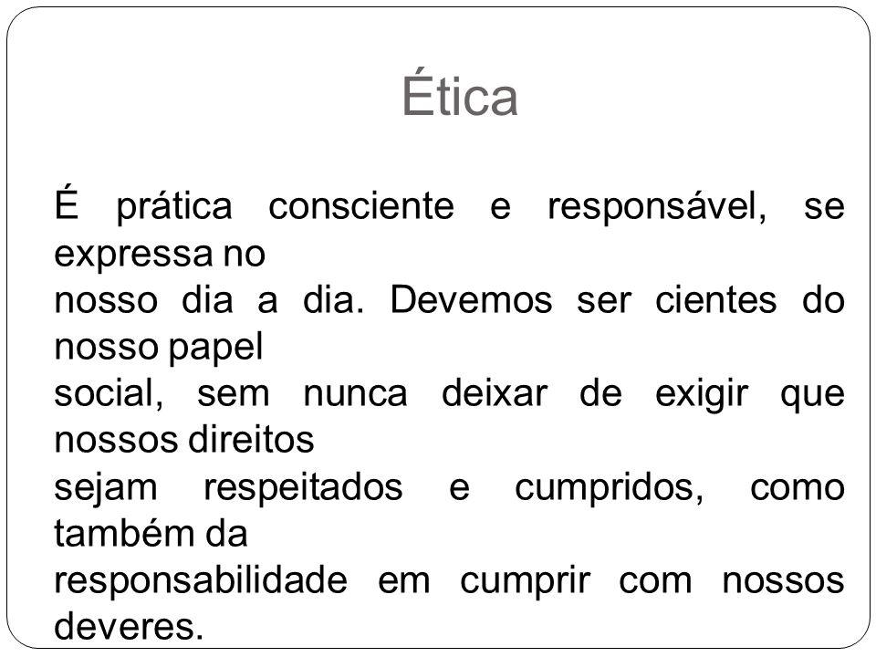 Ética É prática consciente e responsável, se expressa no
