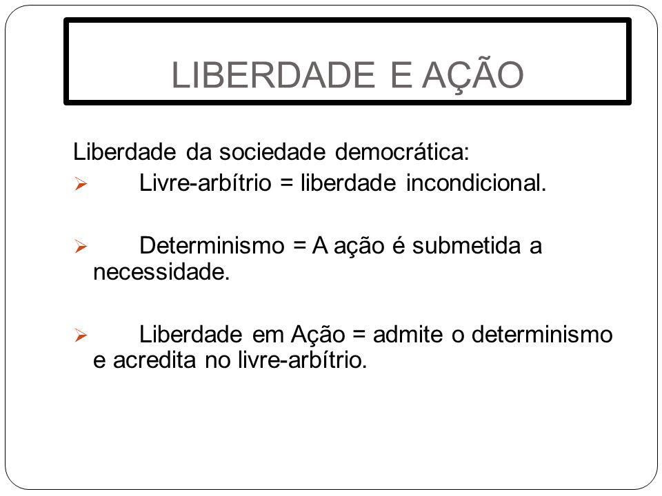 LIBERDADE E AÇÃO Liberdade da sociedade democrática: