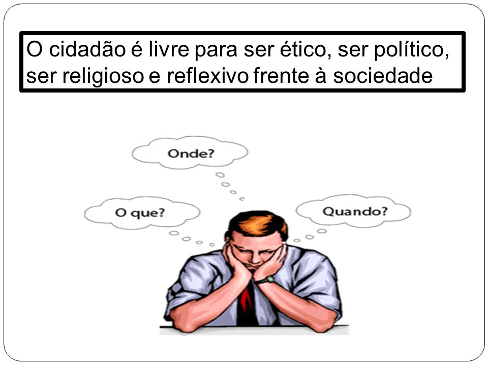 O cidadão é livre para ser ético, ser político,