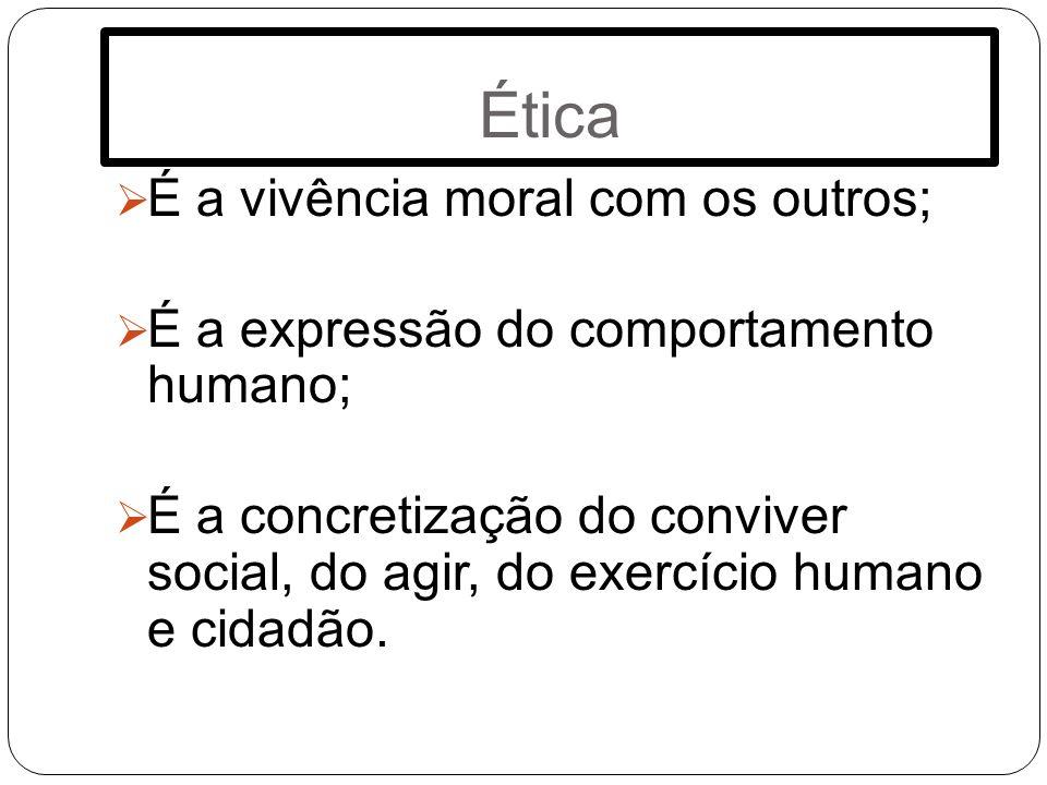 Ética É a vivência moral com os outros;