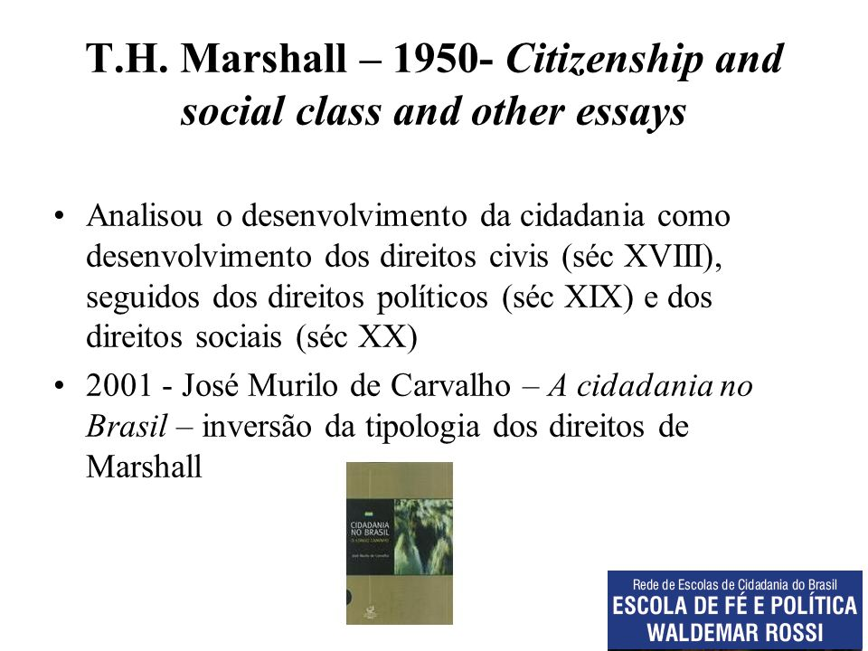 T.H. Marshall – 1950- Citizenship and social class and other essays