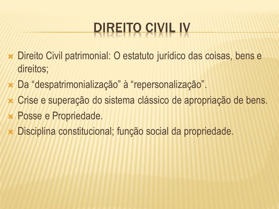 DIREITO CIVIL iV Direito Civil patrimonial: O estatuto jurídico das coisas, bens e direitos; Da despatrimonialização à repersonalização .