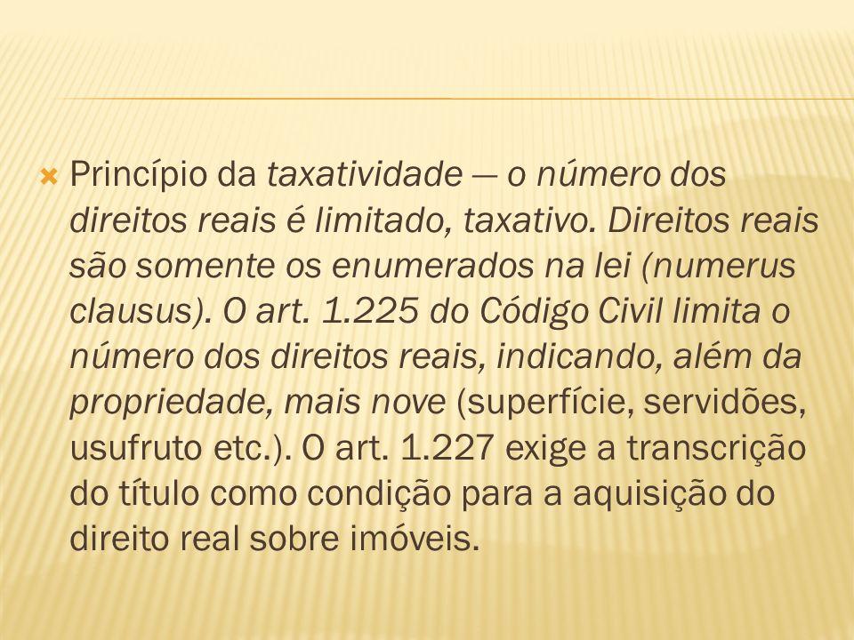 Princípio da taxatividade — o número dos direitos reais é limitado, taxativo.