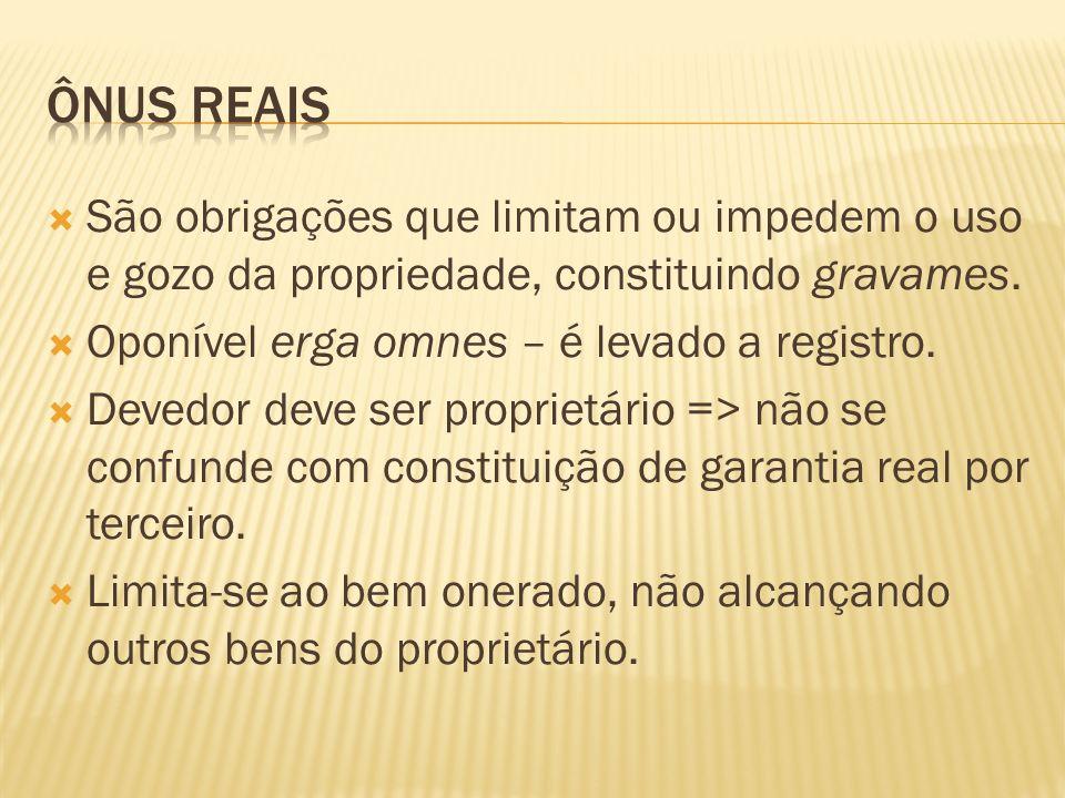 Ônus reais São obrigações que limitam ou impedem o uso e gozo da propriedade, constituindo gravames.