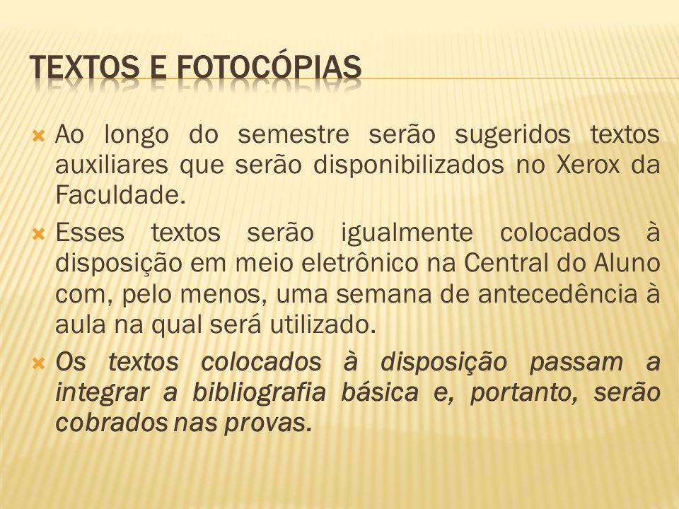 Textos e fotocópias Ao longo do semestre serão sugeridos textos auxiliares que serão disponibilizados no Xerox da Faculdade.