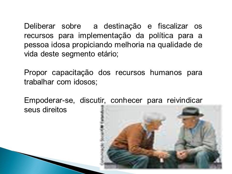 Deliberar sobre a destinação e fiscalizar os recursos para implementação da política para a pessoa idosa propiciando melhoria na qualidade de vida deste segmento etário;