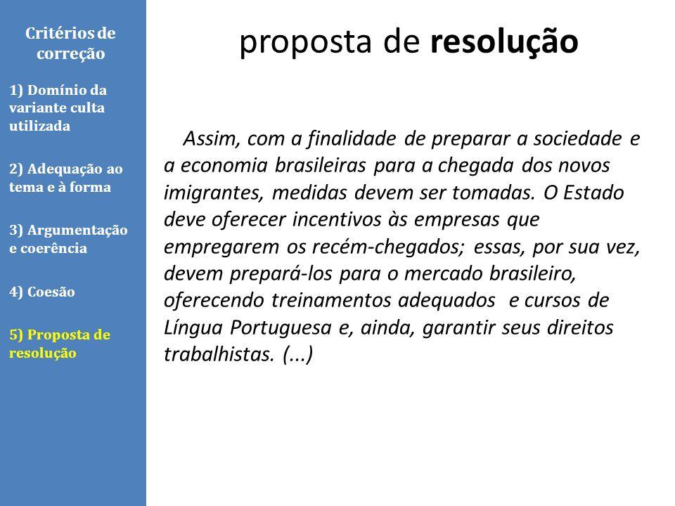 proposta de resolução Critérios de correção. 1) Domínio da variante culta utilizada. 2) Adequação ao tema e à forma.