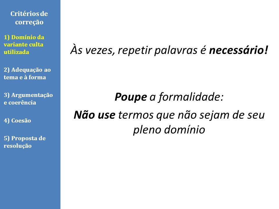 Critérios de correção 1) Domínio da variante culta utilizada. 2) Adequação ao tema e à forma. 3) Argumentação e coerência.
