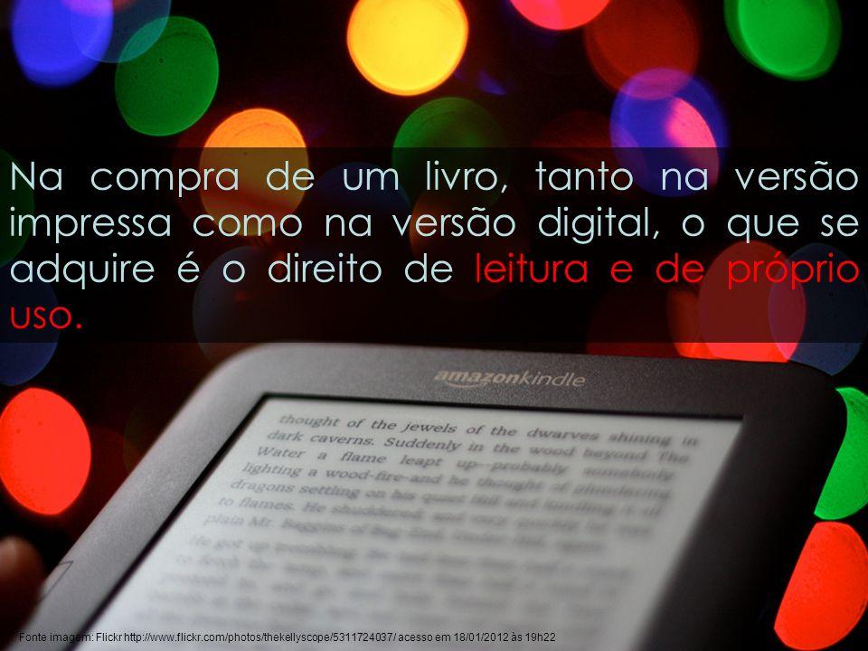 Na compra de um livro, tanto na versão impressa como na versão digital, o que se adquire é o direito de leitura e de próprio uso.